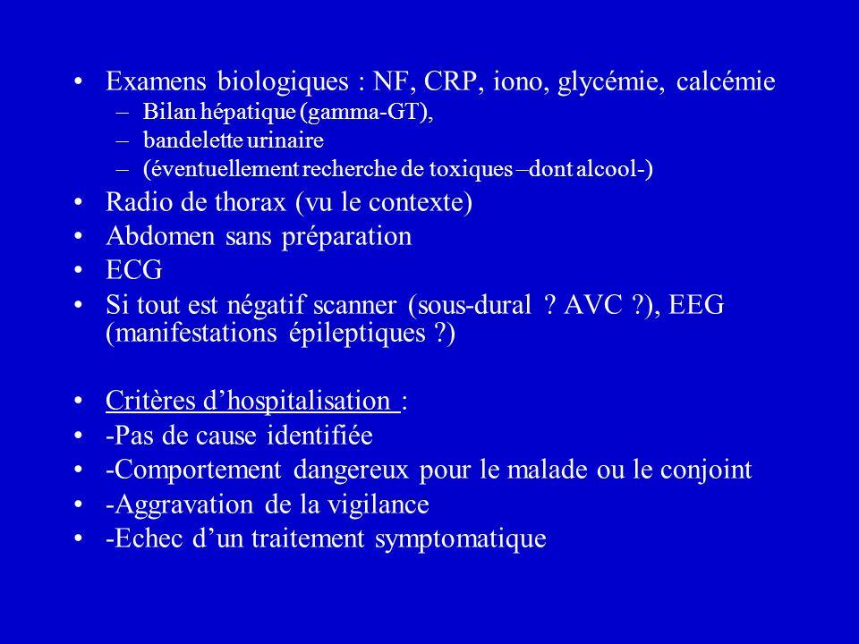 Examens biologiques : NF, CRP, iono, glycémie, calcémie –Bilan hépatique (gamma-GT), –bandelette urinaire –(éventuellement recherche de toxiques –dont alcool-) Radio de thorax (vu le contexte) Abdomen sans préparation ECG Si tout est négatif scanner (sous-dural .