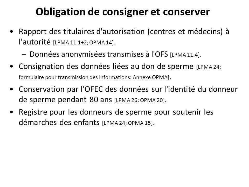 Obligation de consigner et conserver Rapport des titulaires d autorisation (centres et médecins) à l autorité [LPMA 11.1+2; OPMA 14].