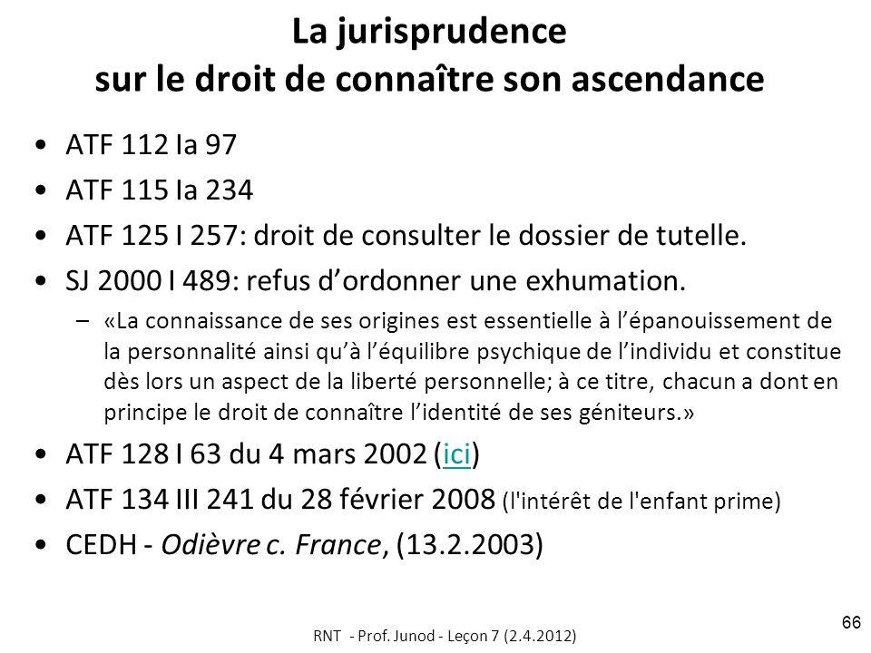 La jurisprudence sur le droit de connaître son ascendance ATF 112 Ia 97 ATF 115 Ia 234 ATF 125 I 257: droit de consulter le dossier de tutelle.