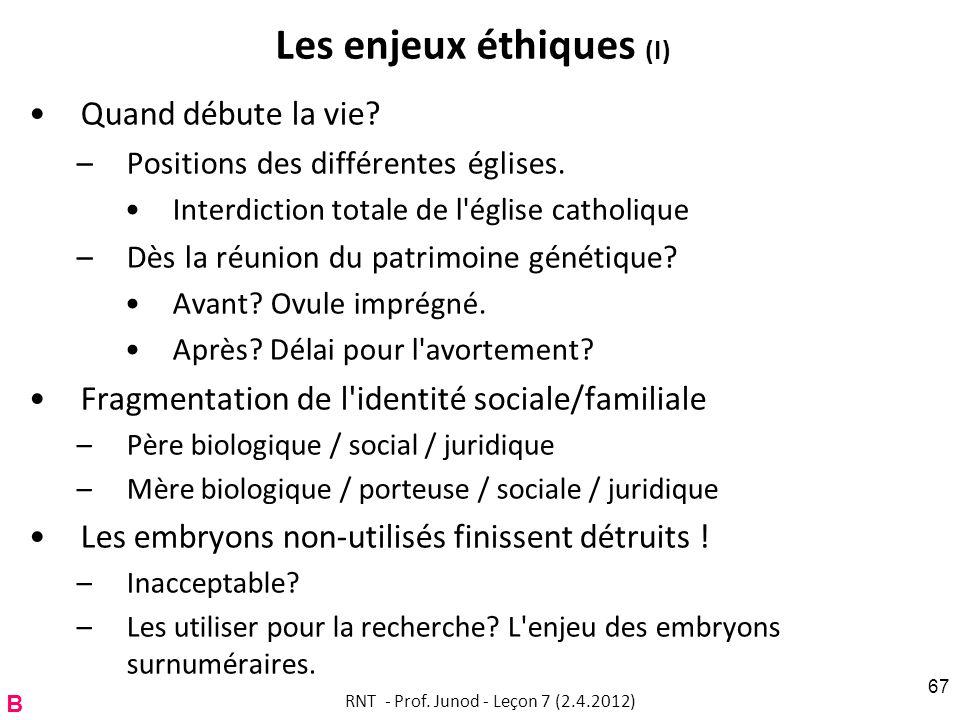 Les enjeux éthiques (I) Quand débute la vie? –Positions des différentes églises. Interdiction totale de l'église catholique –Dès la réunion du patrimo