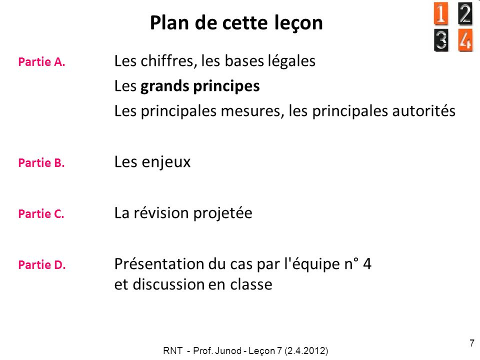 RNT - Prof. Junod - Leçon 7 (2.4.2012) 7 Plan de cette leçon Partie A. Les chiffres, les bases légales Les grands principes Les principales mesures, l
