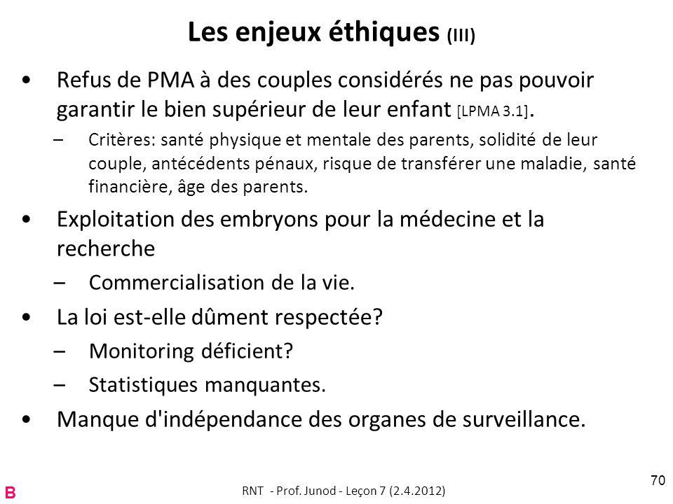 Les enjeux éthiques (III) Refus de PMA à des couples considérés ne pas pouvoir garantir le bien supérieur de leur enfant [LPMA 3.1]. –Critères: santé