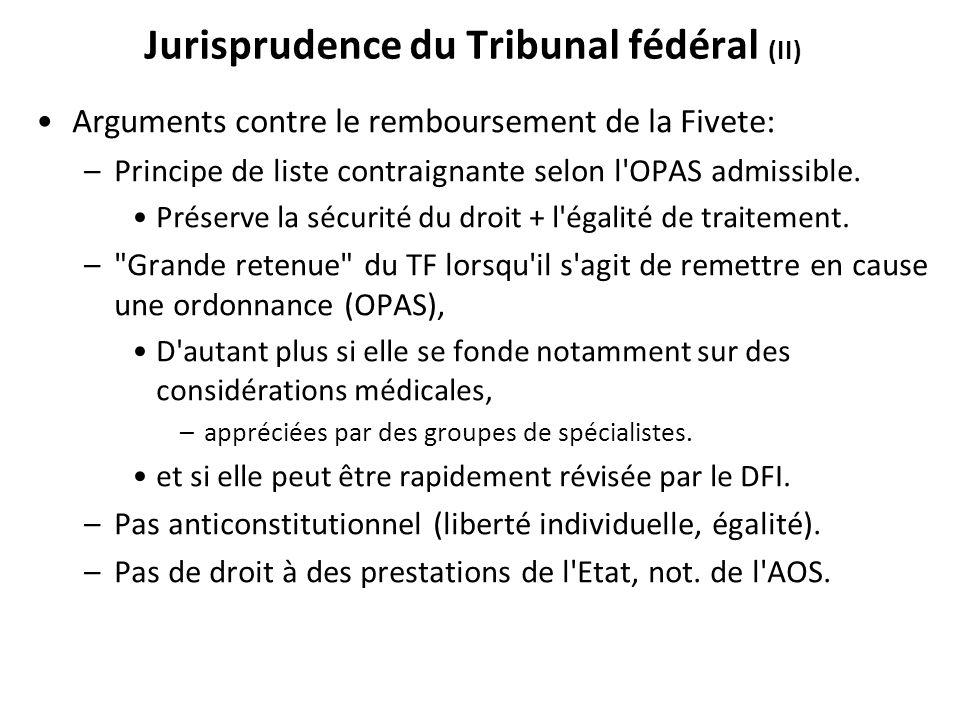Jurisprudence du Tribunal fédéral (II) Arguments contre le remboursement de la Fivete: –Principe de liste contraignante selon l'OPAS admissible. Prése