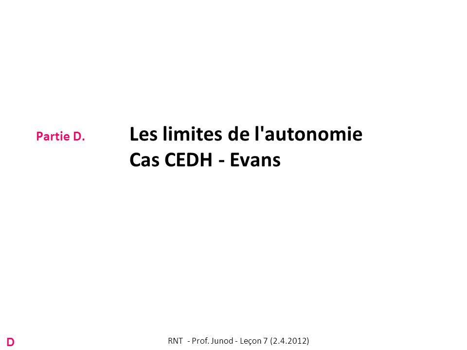 Partie D. Les limites de l autonomie Cas CEDH - Evans D RNT - Prof. Junod - Leçon 7 (2.4.2012)