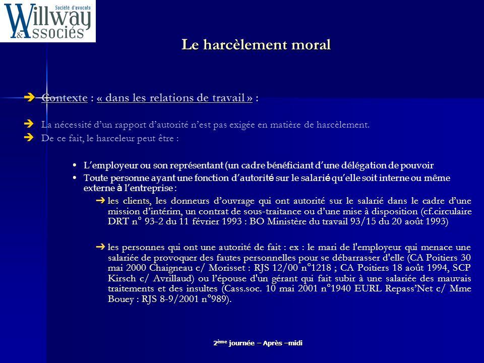 2 ème journée – Après –midi Le harcèlement moral Quid de la limite entre le pouvoir de direction et le harcèlement / entre la mésentente et le harcèlement .