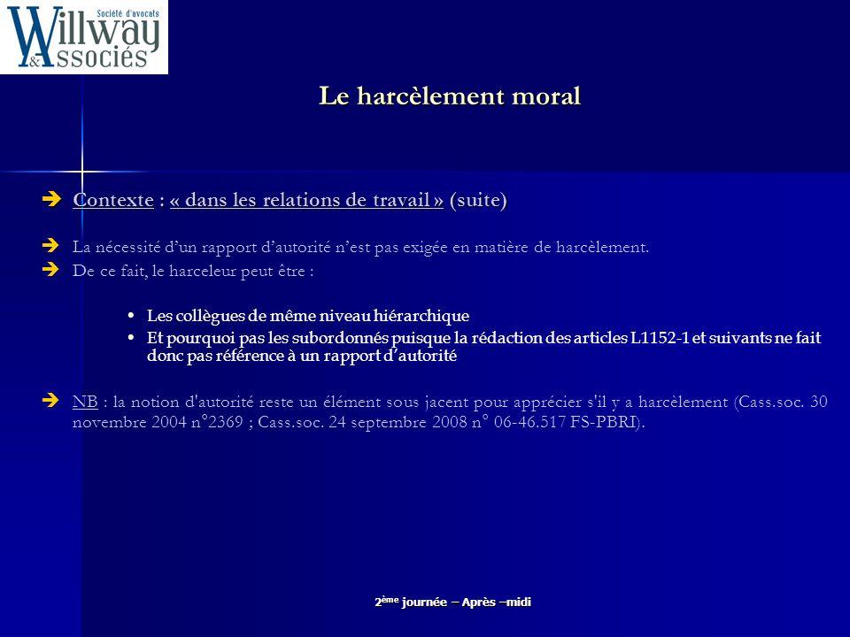 2 ème journée – Après –midi Le harcèlement moral Question : la personnalité du salarié doit elle être prise en compte par le Juge pour qualifier les faits dénoncés de harcèlement .