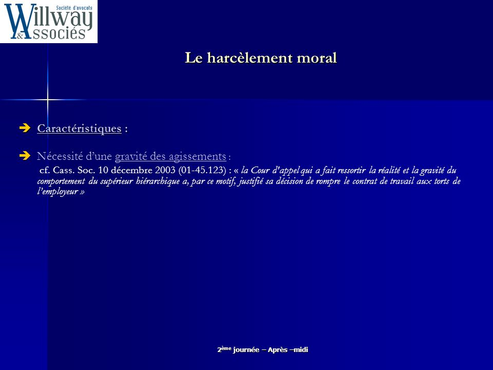 2 ème journée – Après –midi Le harcèlement moral Une infraction pénale Le harcèlement moral est sanctionné pénalement par le Code pénal : Cf.