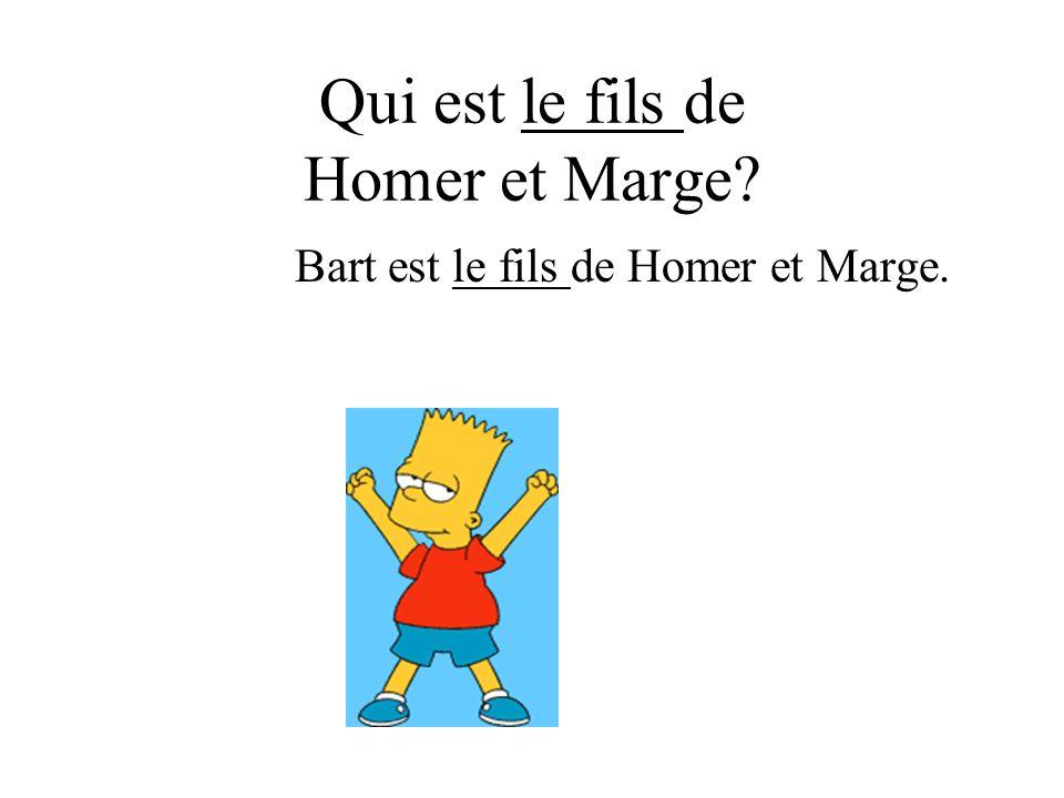 Qui est le fils de Homer et Marge? Bart est le fils de Homer et Marge.