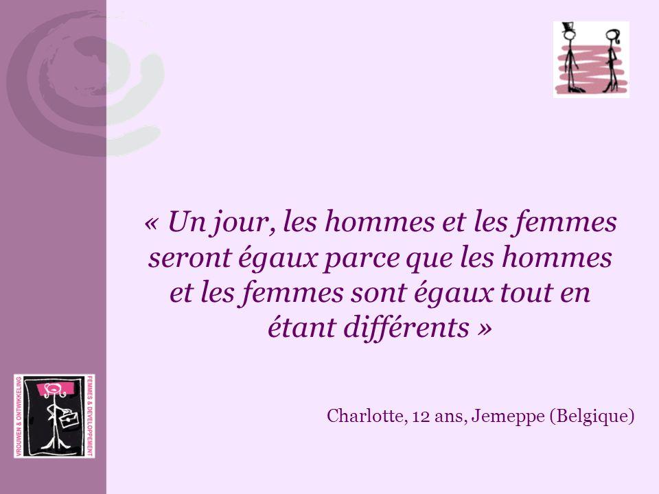 « Un jour, les hommes et les femmes seront égaux parce que les hommes et les femmes sont égaux tout en étant différents » Charlotte, 12 ans, Jemeppe (