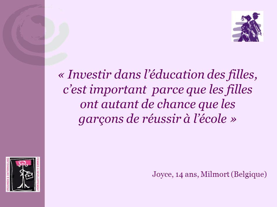 « Investir dans léducation des filles, cest important parce que les filles ont autant de chance que les garçons de réussir à lécole » Joyce, 14 ans, M