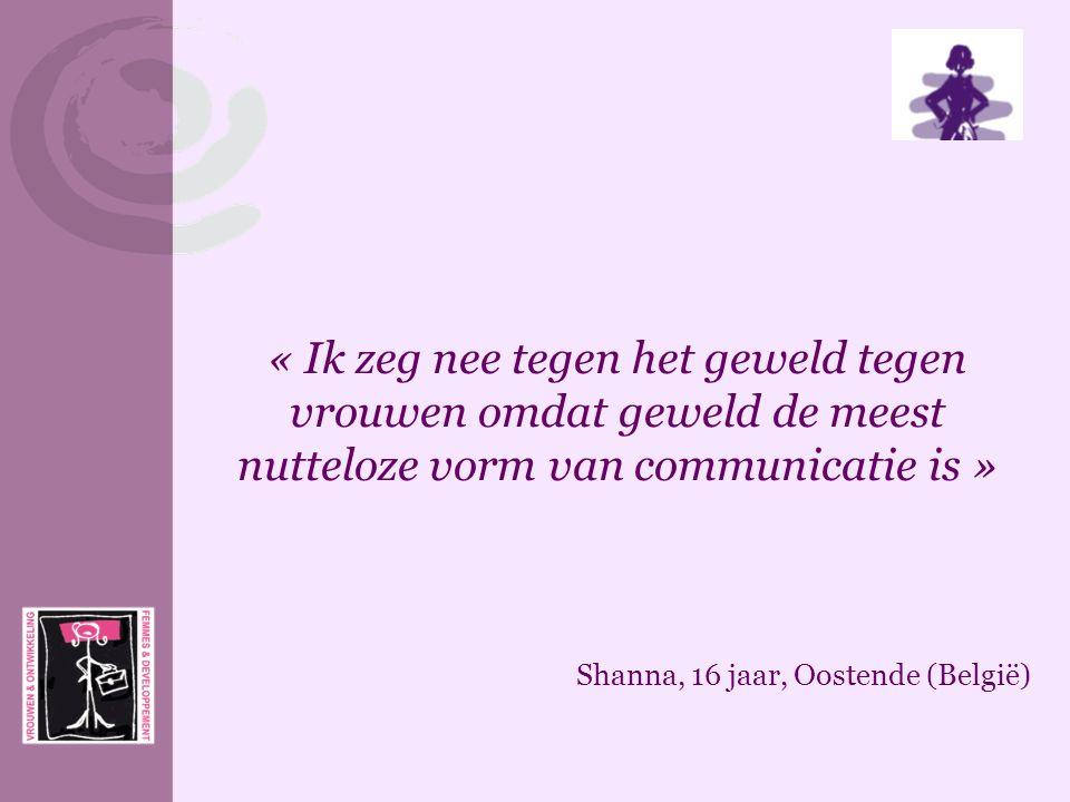 « Ik zeg nee tegen het geweld tegen vrouwen omdat geweld de meest nutteloze vorm van communicatie is » Shanna, 16 jaar, Oostende (België)