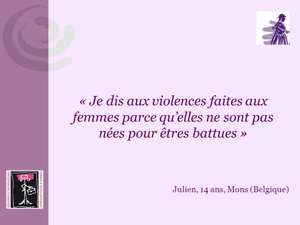 « Je dis aux violences faites aux femmes parce quelles ne sont pas nées pour êtres battues » Julien, 14 ans, Mons (Belgique)