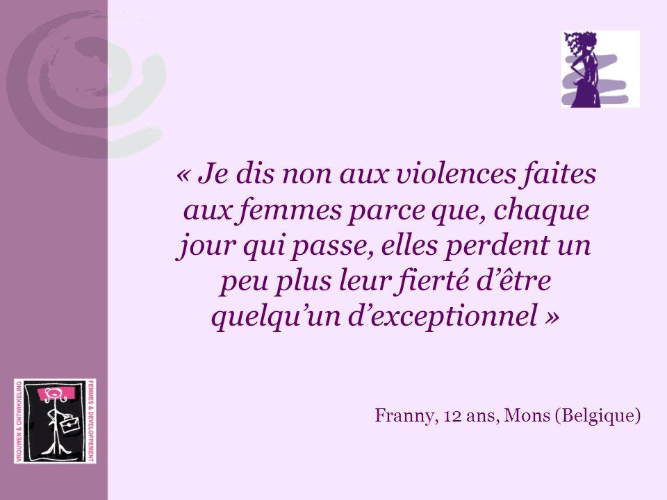 « Je dis non aux violences faites aux femmes parce que, chaque jour qui passe, elles perdent un peu plus leur fierté dêtre quelquun dexceptionnel » Fr