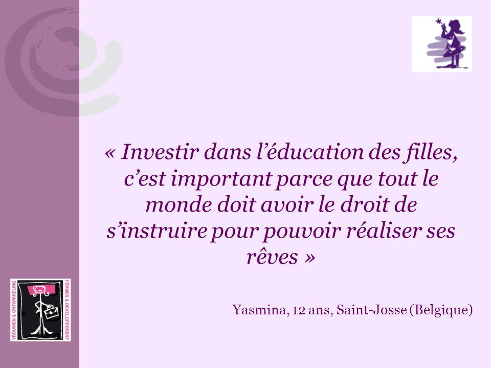« Investir dans léducation des filles, cest important parce que tout le monde doit avoir le droit de sinstruire pour pouvoir réaliser ses rêves » Yasm