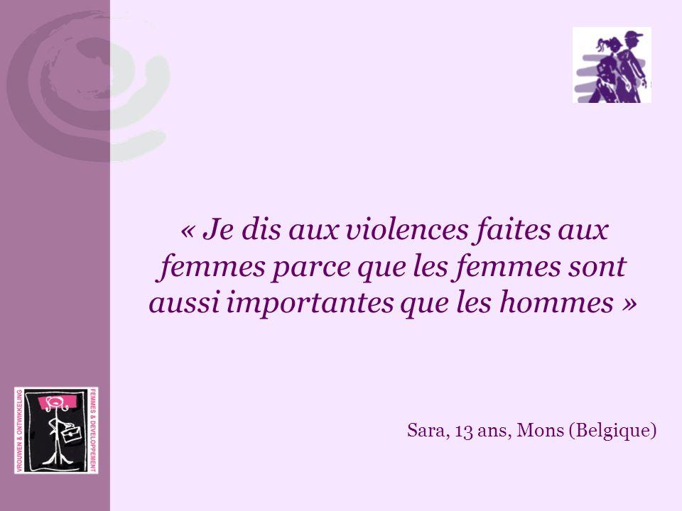 « Je dis aux violences faites aux femmes parce que les femmes sont aussi importantes que les hommes » Sara, 13 ans, Mons (Belgique)