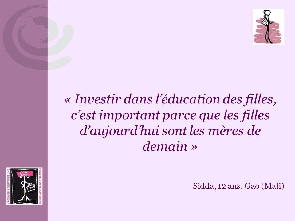 « Investir dans léducation des filles, cest important parce que les filles daujourdhui sont les mères de demain » Sidda, 12 ans, Gao (Mali)