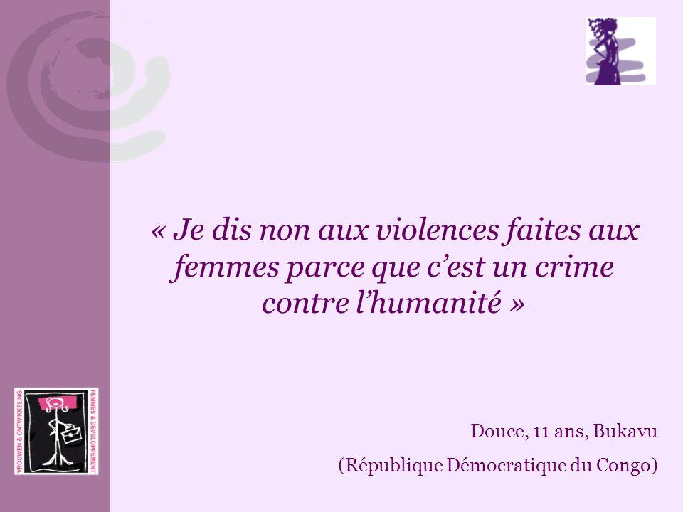 « Je dis non aux violences faites aux femmes parce que cest un crime contre lhumanité » Douce, 11 ans, Bukavu (République Démocratique du Congo)