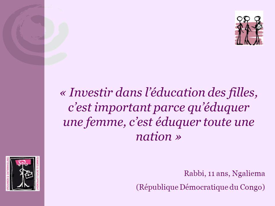 « Investir dans léducation des filles, cest important parce quéduquer une femme, cest éduquer toute une nation » Rabbi, 11 ans, Ngaliema (République D