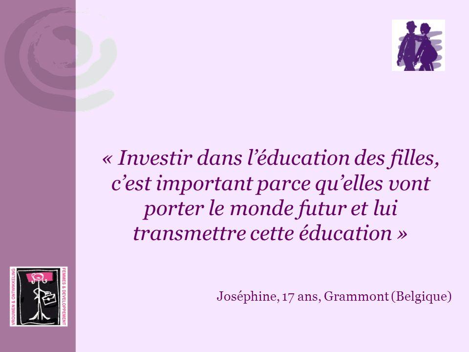 « Investir dans léducation des filles, cest important parce quelles vont porter le monde futur et lui transmettre cette éducation » Joséphine, 17 ans,
