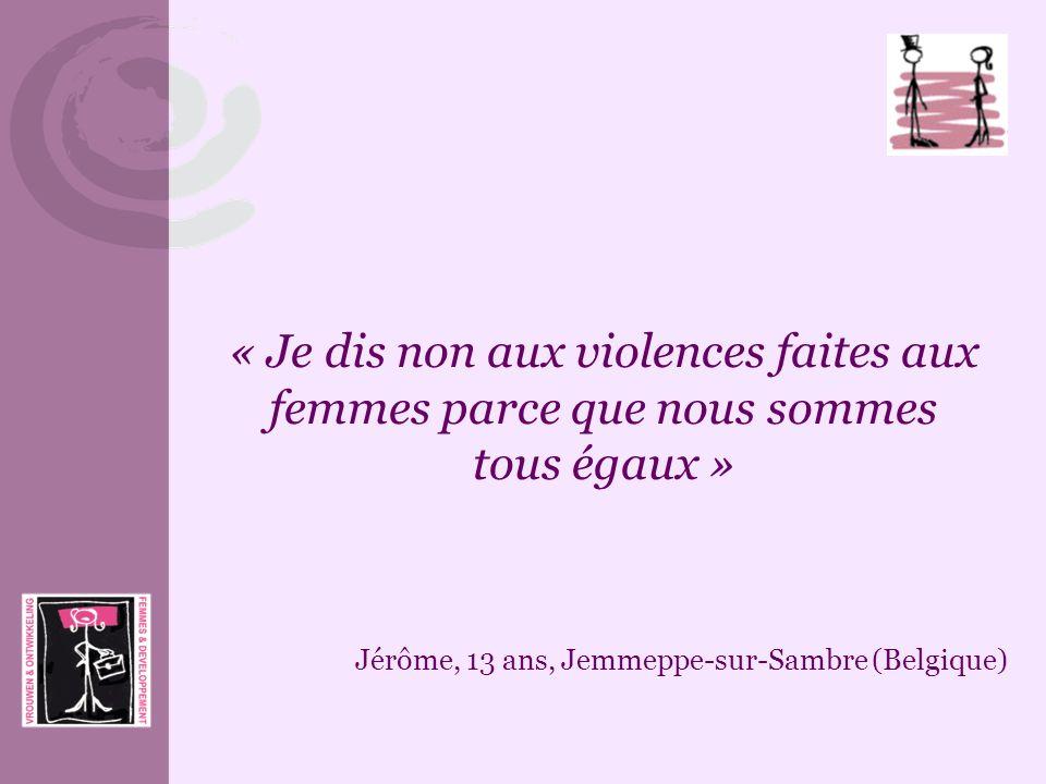 « Je dis non aux violences faites aux femmes parce que nous sommes tous égaux » Jérôme, 13 ans, Jemmeppe-sur-Sambre (Belgique)