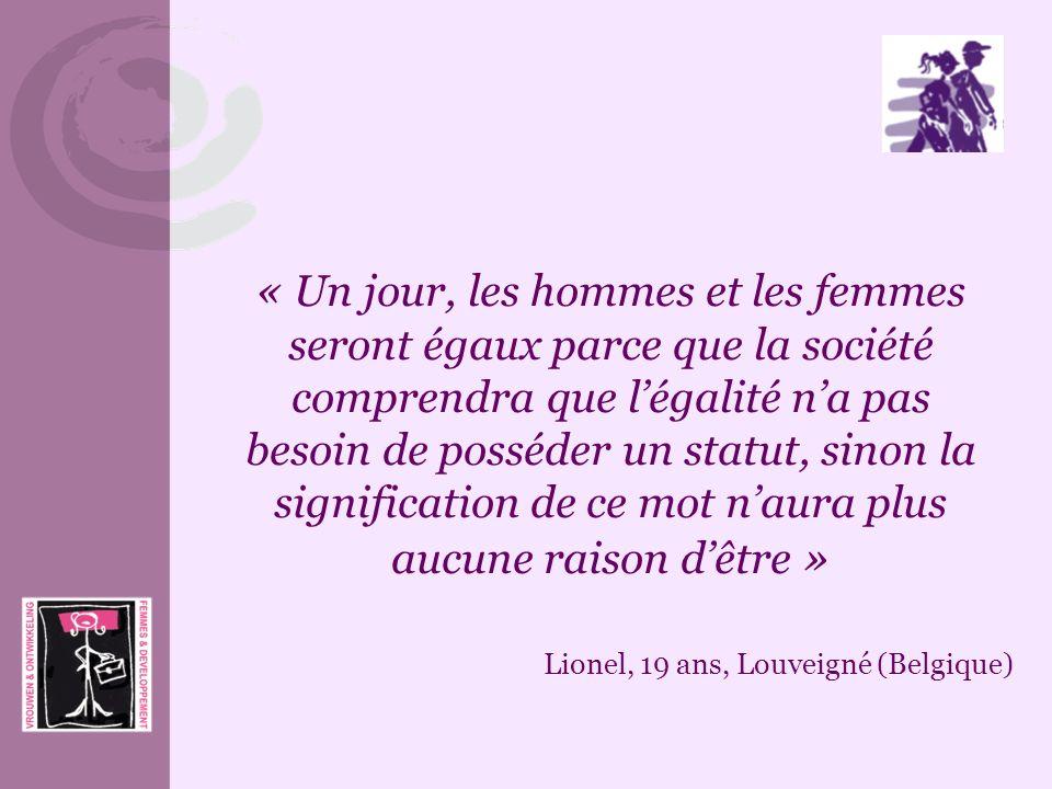« Un jour, les hommes et les femmes seront égaux parce que la société comprendra que légalité na pas besoin de posséder un statut, sinon la significat