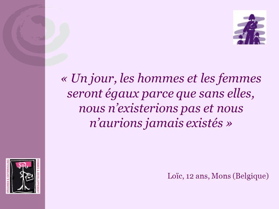 Loïc, 12 ans, Mons (Belgique) « Un jour, les hommes et les femmes seront égaux parce que sans elles, nous nexisterions pas et nous naurions jamais exi