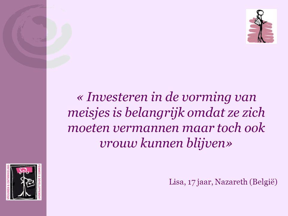 « Investeren in de vorming van meisjes is belangrijk omdat ze zich moeten vermannen maar toch ook vrouw kunnen blijven» Lisa, 17 jaar, Nazareth (Belgi