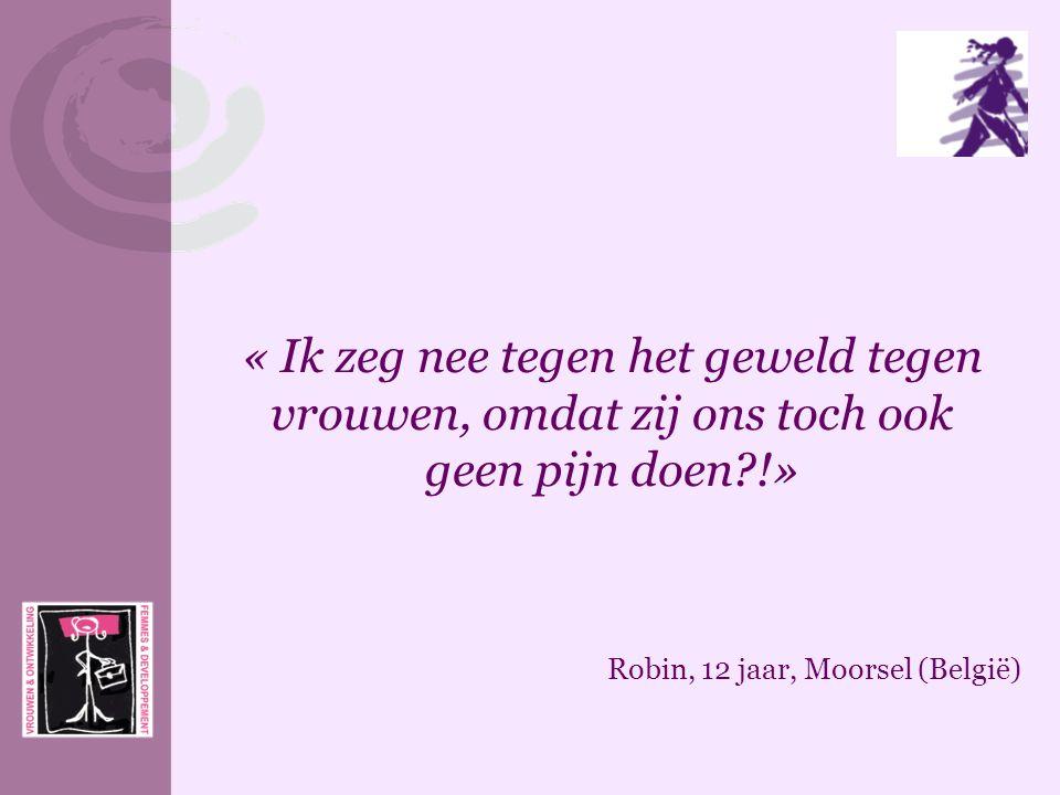 « Ik zeg nee tegen het geweld tegen vrouwen, omdat zij ons toch ook geen pijn doen?!» Robin, 12 jaar, Moorsel (België)