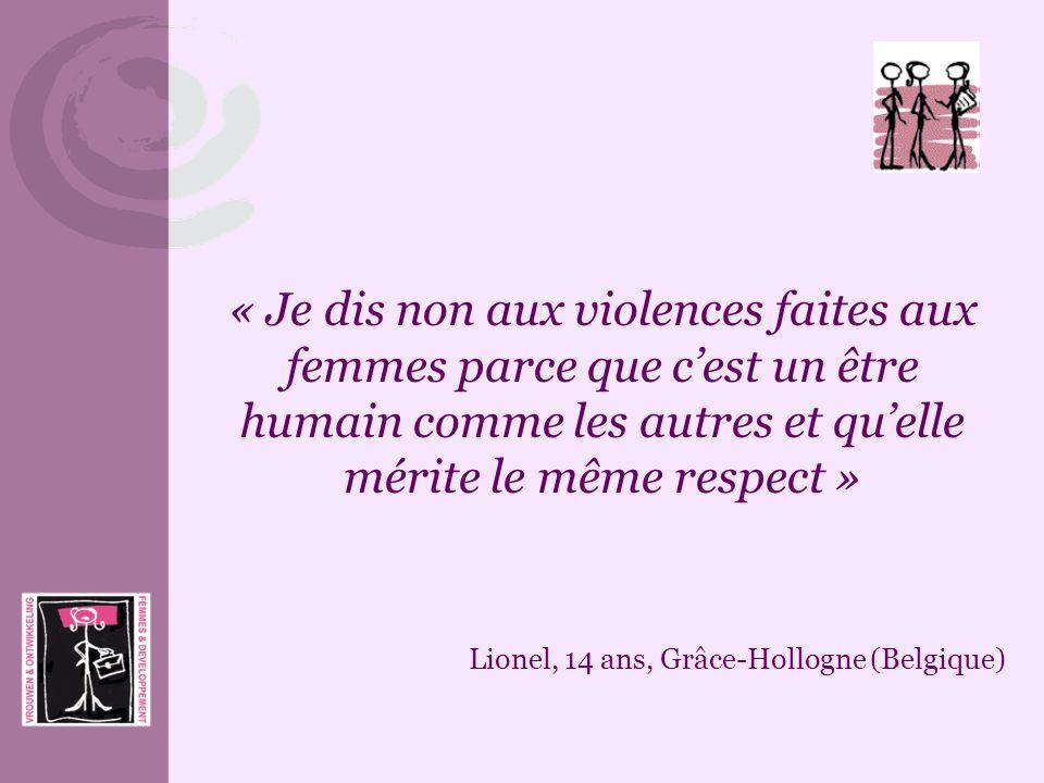 « Je dis non aux violences faites aux femmes parce que cest un être humain comme les autres et quelle mérite le même respect » Lionel, 14 ans, Grâce-H