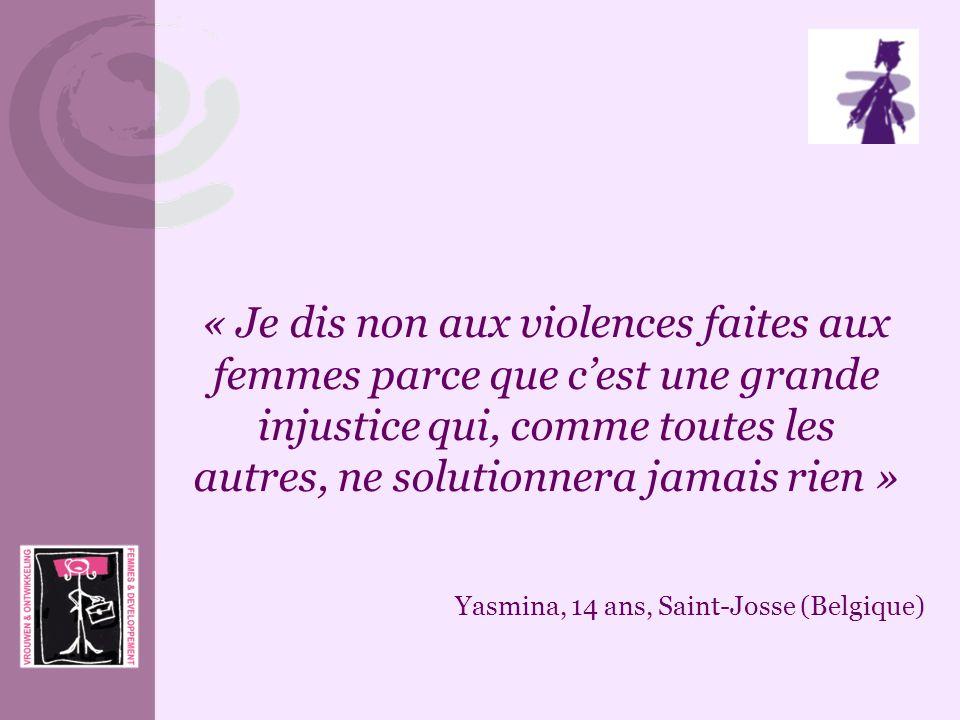 « Je dis non aux violences faites aux femmes parce que cest une grande injustice qui, comme toutes les autres, ne solutionnera jamais rien » Yasmina,