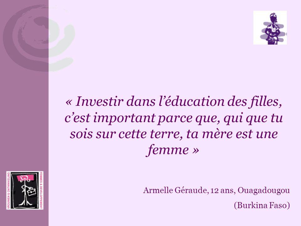 « Investir dans léducation des filles, cest important parce que, qui que tu sois sur cette terre, ta mère est une femme » Armelle Géraude, 12 ans, Oua