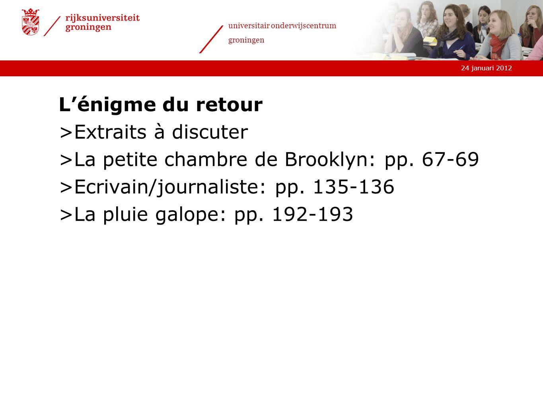 24 januari 2012 universitair onderwijscentrum groningen Lénigme du retour >Extraits à discuter >La petite chambre de Brooklyn: pp. 67-69 >Ecrivain/jou