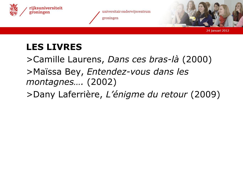 24 januari 2012 universitair onderwijscentrum groningen LES LIVRES >Camille Laurens, Dans ces bras-là (2000) >Maïssa Bey, Entendez-vous dans les monta