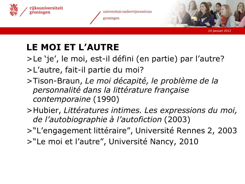 24 januari 2012 universitair onderwijscentrum groningen LE MOI ET LAUTRE >Le je, le moi, est-il défini (en partie) par lautre? >Lautre, fait-il partie
