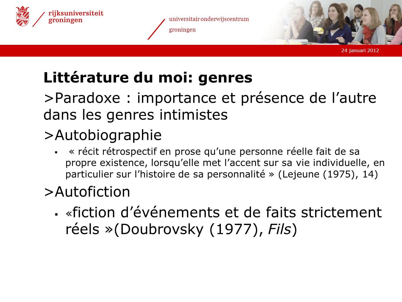 24 januari 2012 universitair onderwijscentrum groningen Littérature du moi: genres >Paradoxe : importance et présence de lautre dans les genres intimi