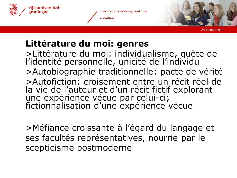 24 januari 2012 universitair onderwijscentrum groningen Littérature du moi: genres >Littérature du moi: individualisme, quête de lidentité personnelle