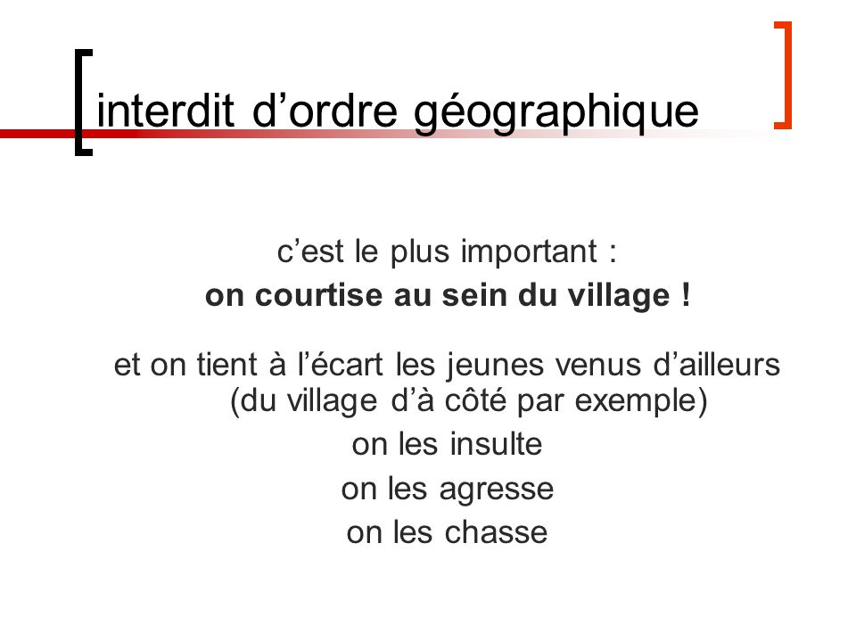 interdit dordre géographique cest le plus important : on courtise au sein du village .