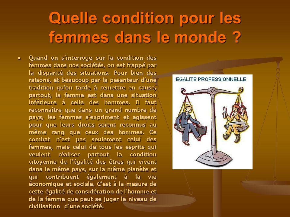 Quelle condition pour les femmes dans le monde ? Quand on s'interroge sur la condition des femmes dans nos sociétés, on est frappé par la disparité de