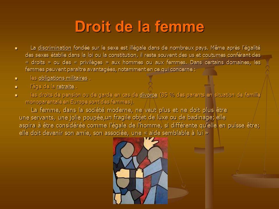 Droit de la femme La discrimination fondée sur le sexe est illégale dans de nombreux pays. Même après l'égalité des sexes établie dans la loi ou la co