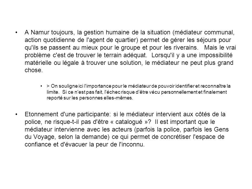 A Namur toujours, la gestion humaine de la situation (médiateur communal, action quotidienne de l'agent de quartier) permet de gérer les séjours pour