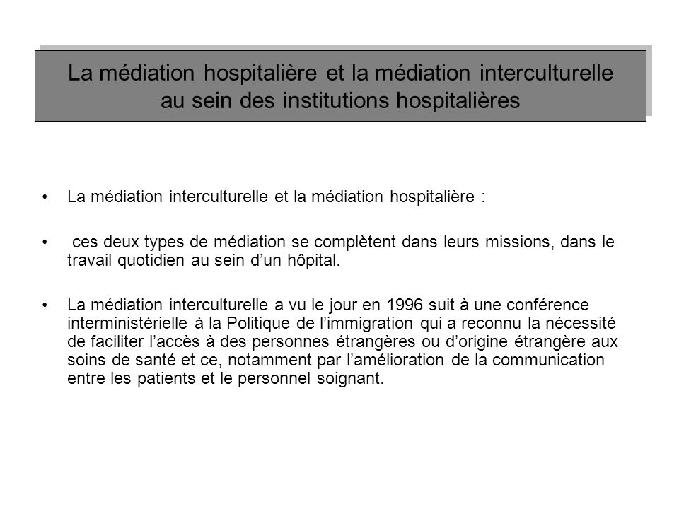 La médiation interculturelle et la médiation hospitalière : ces deux types de médiation se complètent dans leurs missions, dans le travail quotidien a