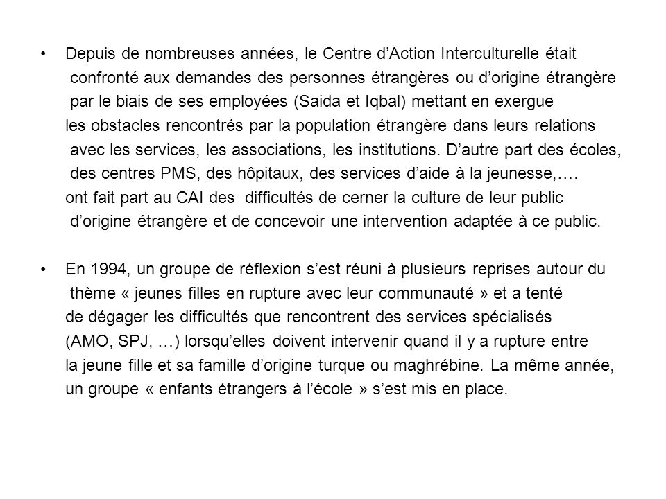 Depuis de nombreuses années, le Centre dAction Interculturelle était confronté aux demandes des personnes étrangères ou dorigine étrangère par le biai