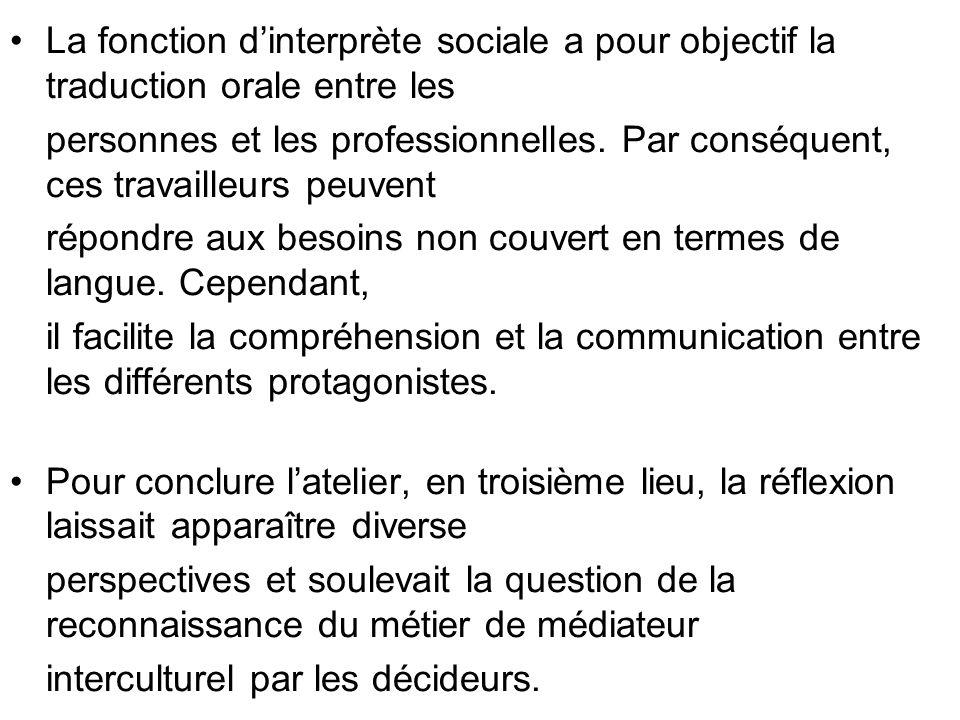 La fonction dinterprète sociale a pour objectif la traduction orale entre les personnes et les professionnelles. Par conséquent, ces travailleurs peuv