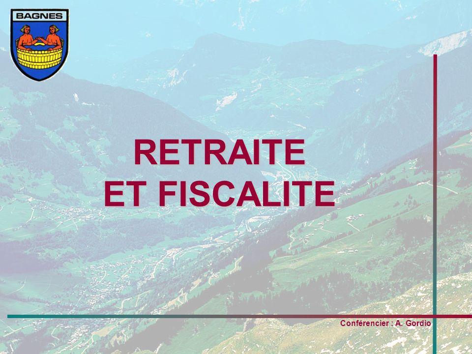 RETRAITE ET FISCALITE Conférencier : A. Gordio
