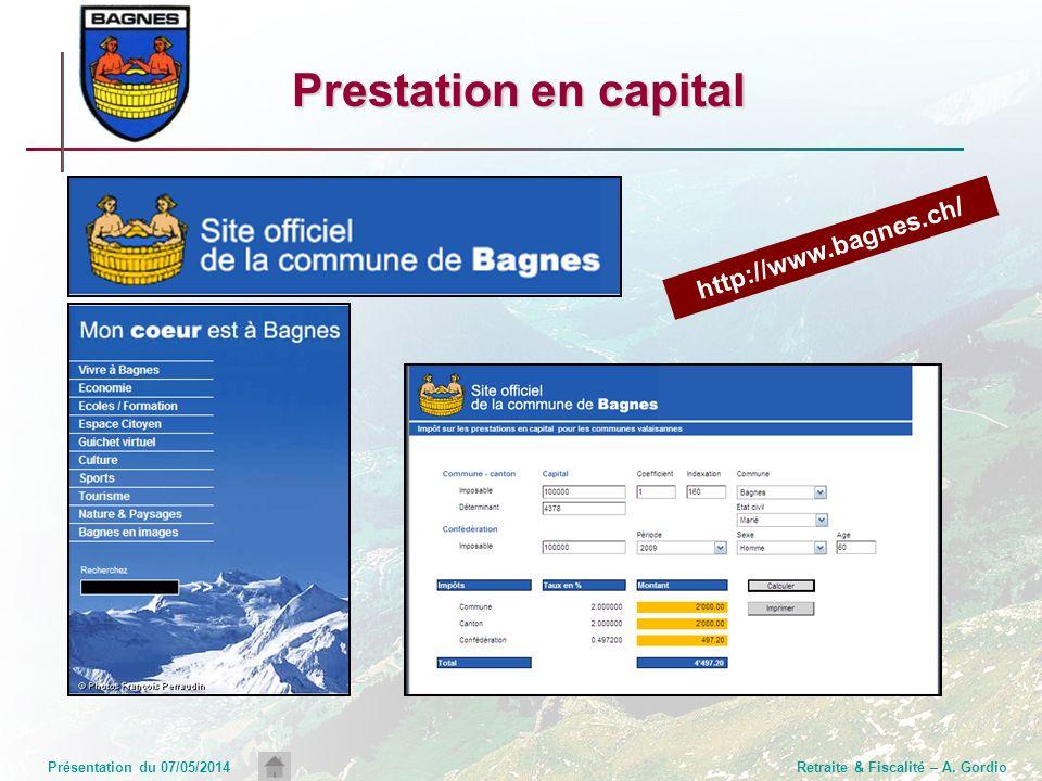 Présentation du 07/05/2014Retraite & Fiscalité – A. Gordio Prestation en capital http://www.bagnes.ch/