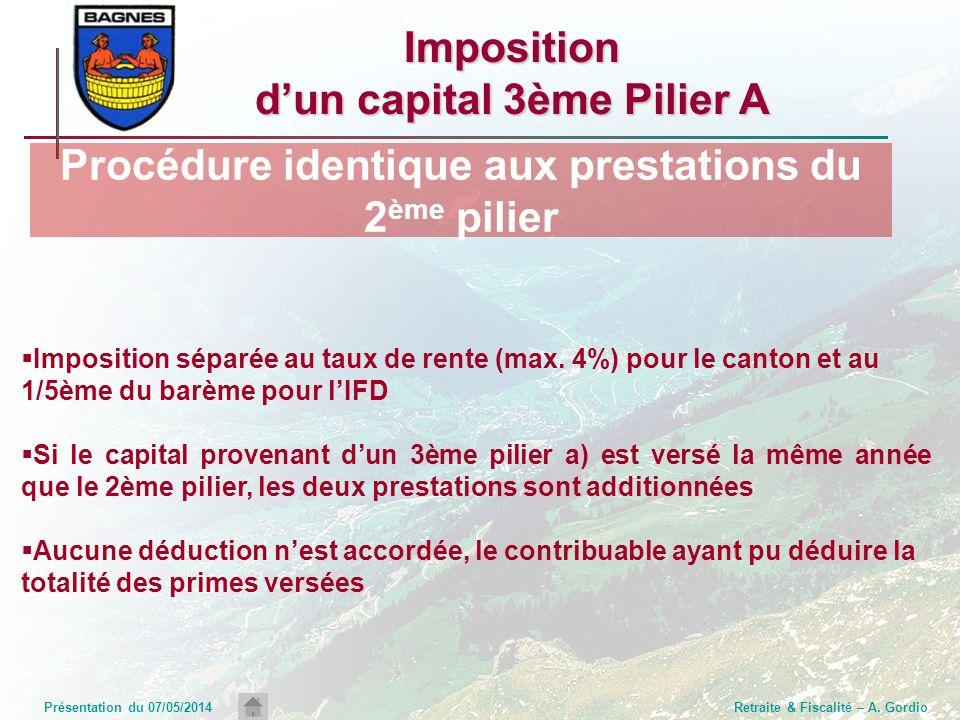 Présentation du 07/05/2014Retraite & Fiscalité – A. GordioImposition dun capital 3ème Pilier A Imposition séparée au taux de rente (max. 4%) pour le c