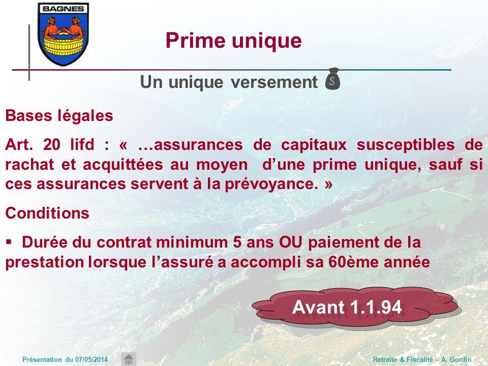 Présentation du 07/05/2014Retraite & Fiscalité – A. Gordio Prime unique Un unique versement Bases légales Art. 20 lifd : « …assurances de capitaux sus