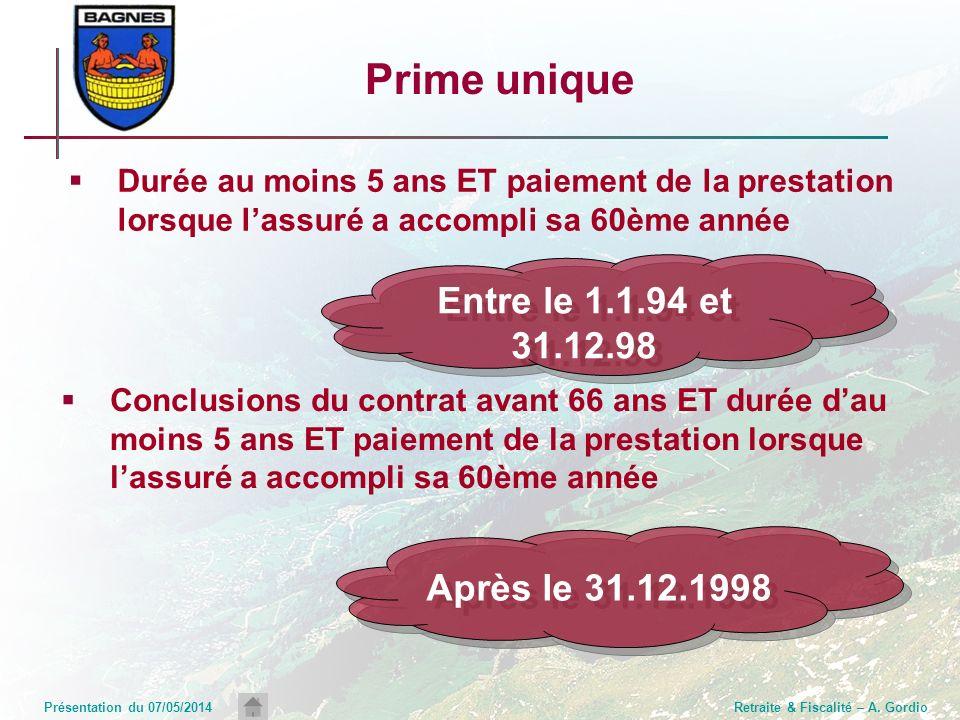Présentation du 07/05/2014Retraite & Fiscalité – A. Gordio Prime unique Durée au moins 5 ans ET paiement de la prestation lorsque lassuré a accompli s