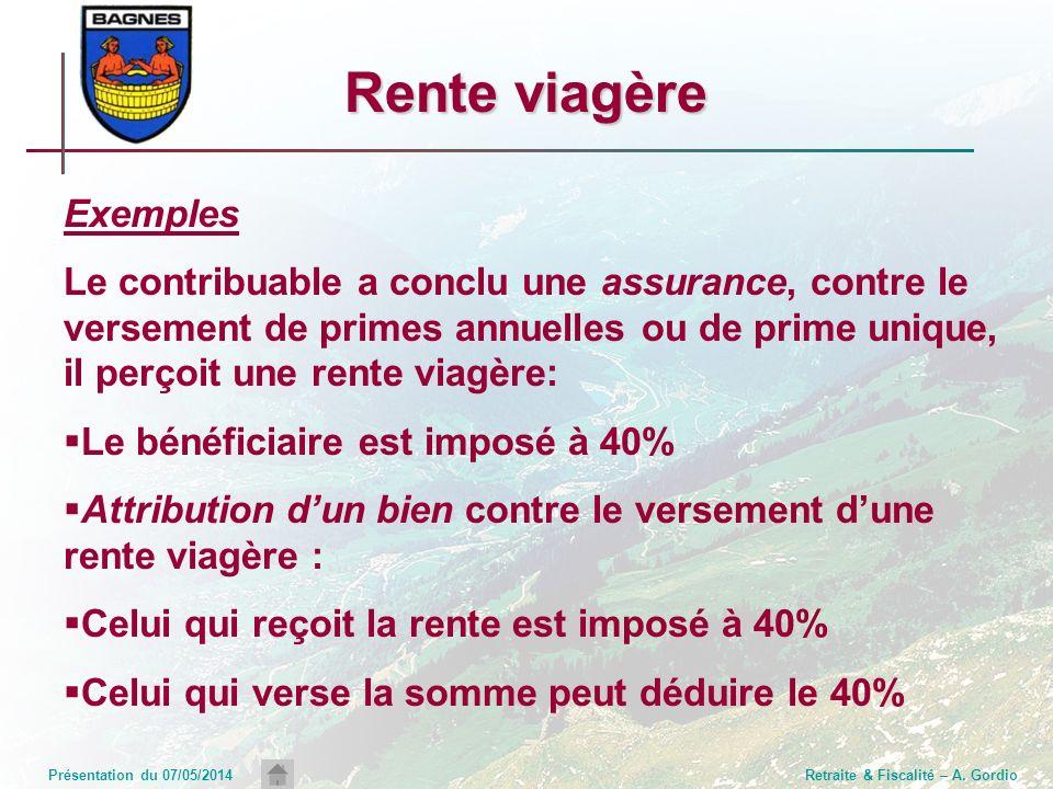 Présentation du 07/05/2014Retraite & Fiscalité – A. Gordio Exemples Le contribuable a conclu une assurance, contre le versement de primes annuelles ou