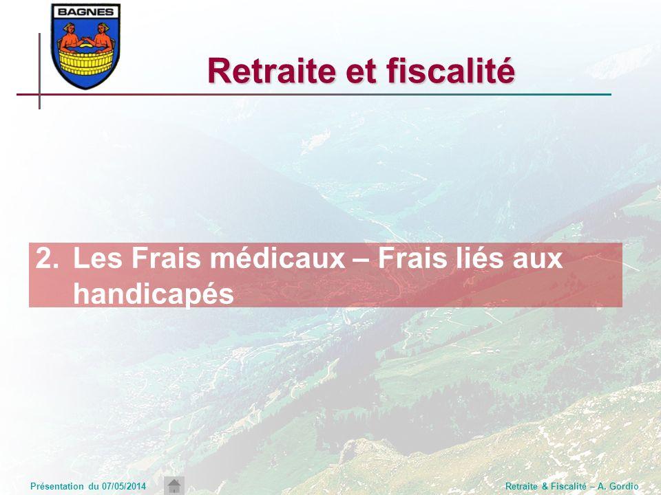 Présentation du 07/05/2014Retraite & Fiscalité – A. Gordio Retraite et fiscalité 2.Les Frais médicaux – Frais liés aux handicapés